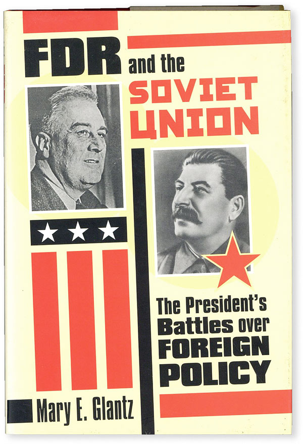 FDR and the Soviet Union: the President's Battles Over Foreign Policy. Mary E. GLANTZ.