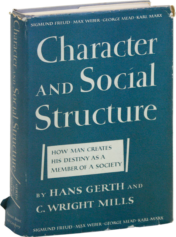 Character and Social Structure: How Man Creates His Destiny as a Member of a Society. Hans GERTH, C. Wright Mills.