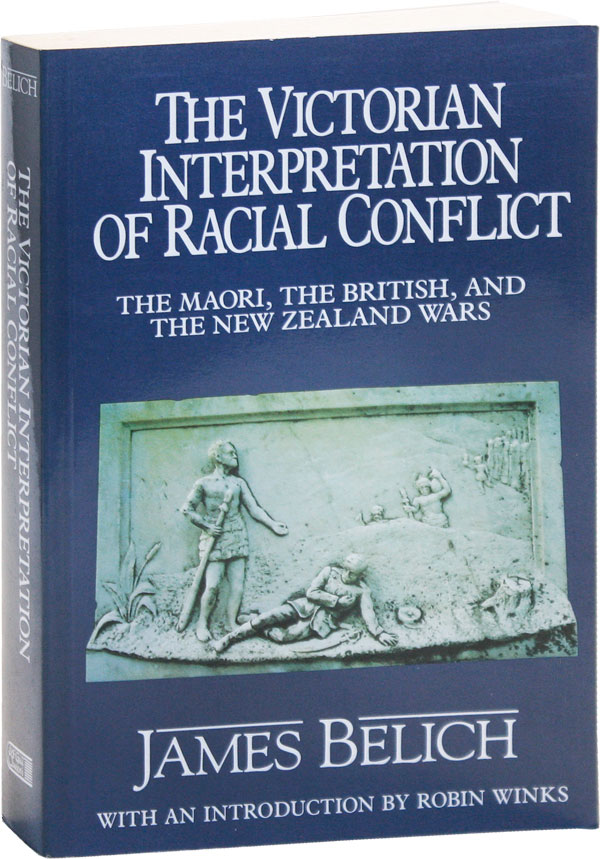 The Victorian Interpretation of Racial Conflict: the Maori, the British, and the New Zealand Wars. James BELICH.