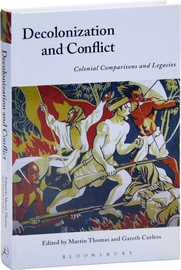 Decolonization and Conflict: Colonial Comparisons and Legacies. Martin THOMAS, Gareth Curless.