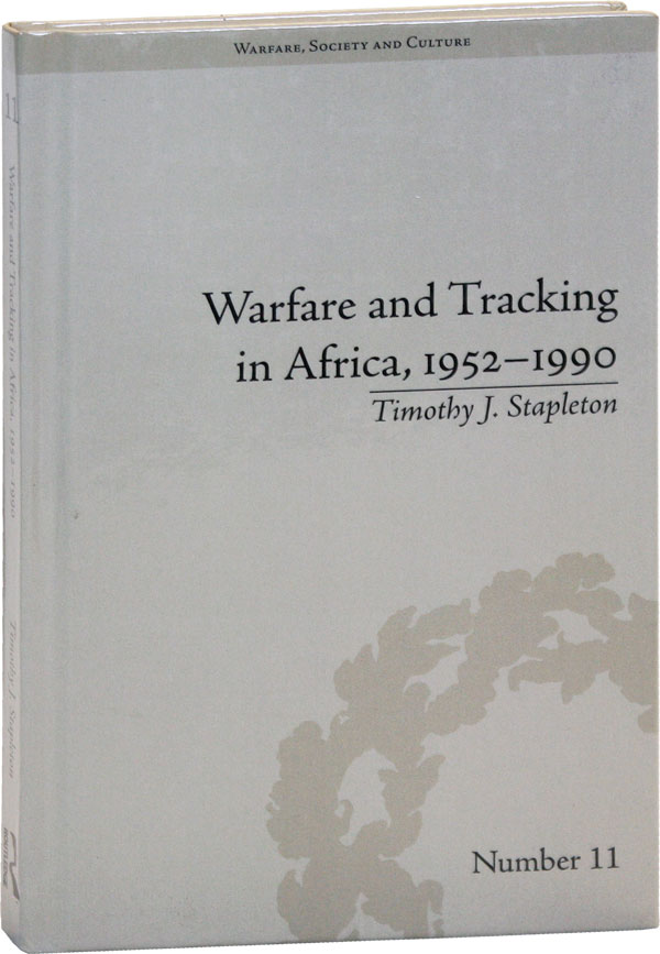 Warfare and Tracking in Africa, 1952-1990. Timothy J. STAPLETON.