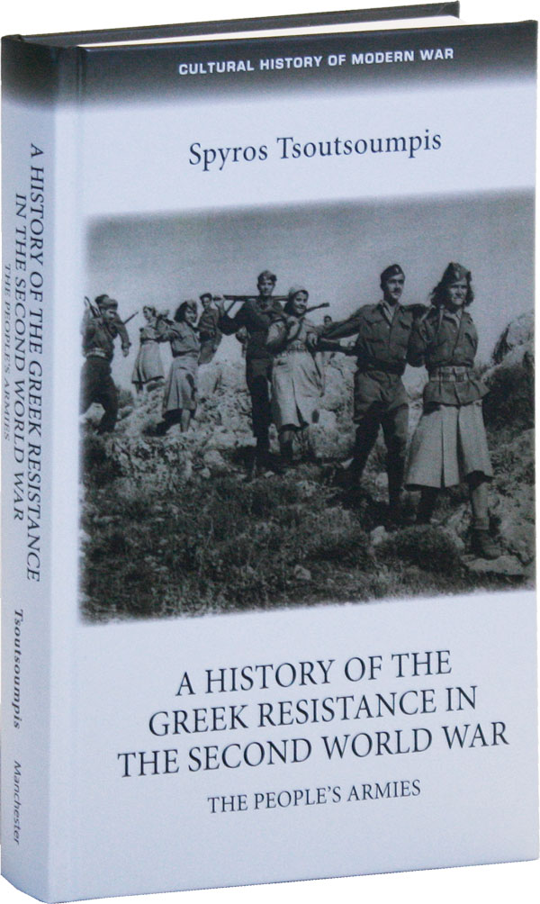 A History of the Greek Resistance in the Second World War: The People's Armies. Spyros TSOUTSOUMPIS.