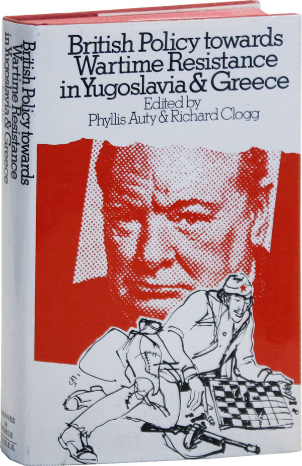 British Policy Towards Wartime Resistance in Yugoslavia and Greece. Phyllis AUTY, eds Richard Clogg.