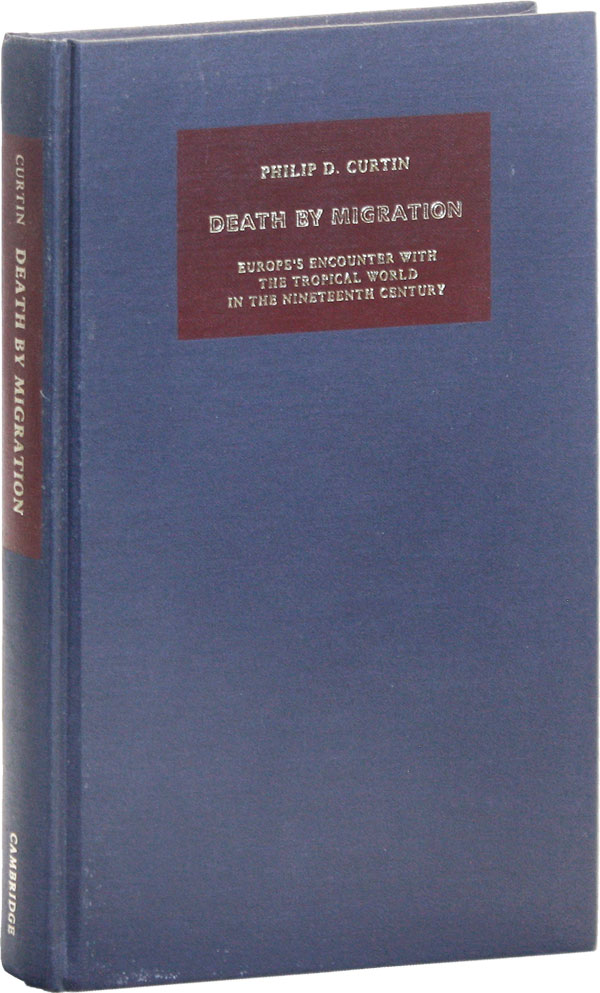Death By Migration: Europe's Encounter with the Tropical World in the Nineteenth Century. Philip D. CURTIN.