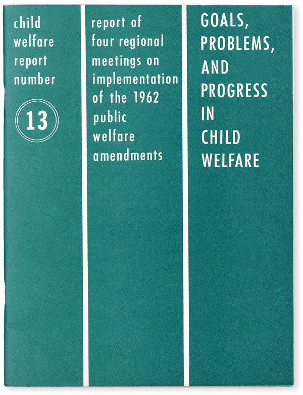 Child Welfare Report Number 13: Goals, Problems, and Progress in Child Welfare. Report of Four Regional Meetings on Implementation of the 1962 Public Welfare Amendments. CHILD WELFARE, EDUCATION U S. DEPARTMENT OF HEALTH, AND WELFARE.