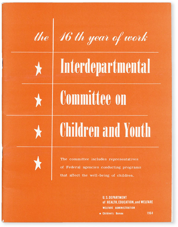 Annual Report of the Interdepartmental Committee on Children and Youth. July 1, 1963 - June 30, 1964. CHILD WELFARE, EDUCATION U S. DEPARTMENT OF HEALTH, AND WELFARE.