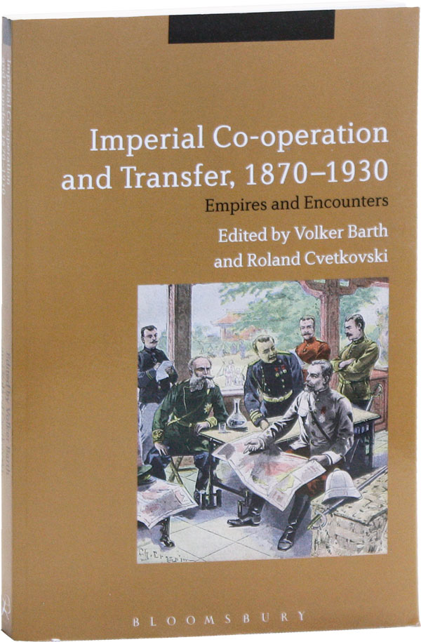 Imperial Co-operation and Transfer, 1870-1930: Empires and Encounters. Volker BARTH, eds Roland Cvetkovski.