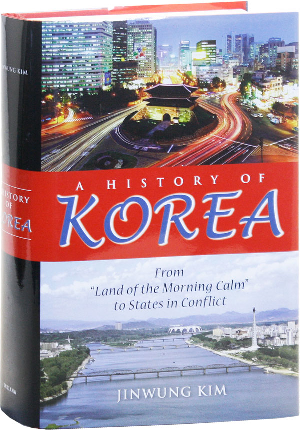 """A History of Korea: From """"Land of the Morning Calm"""" to States in Conflict. Jinwung KIM."""