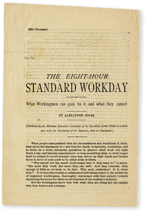The Eight-Hour Standard Workday. What Workingmen can gain by it, and what they cannot. (Published by the National Executive Committee of the Socialistic Labor Party in accordance with the Resolution of its Congress, held at Cincinnati). Alexander JONAS.