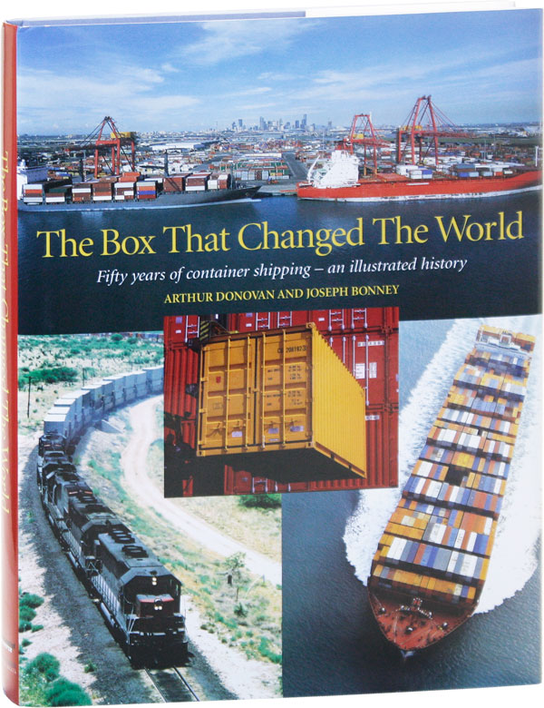 The Box That Changed the World: Fifty years of container shipping- an illustrated history. Arthur DONOVAN, Joseph Bonney.