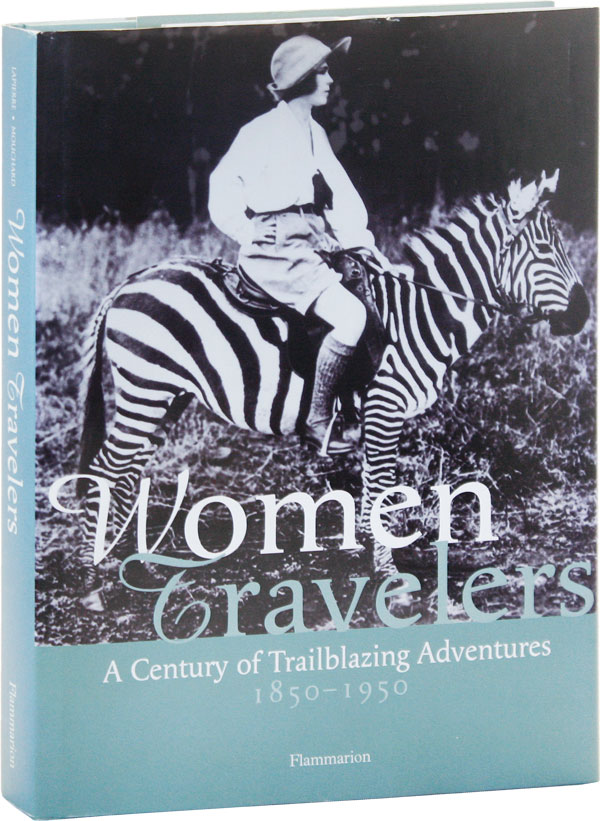 Women Travelers: A Century of Trailblazing Adventures, 1850-1950. Christel MOUCHARD, Alexandra LaPierre, introd.