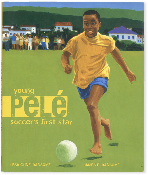 Young Pelé: Soccer's First Star. Lesa CLINE-RANSOME, paintings James E. Ransome.