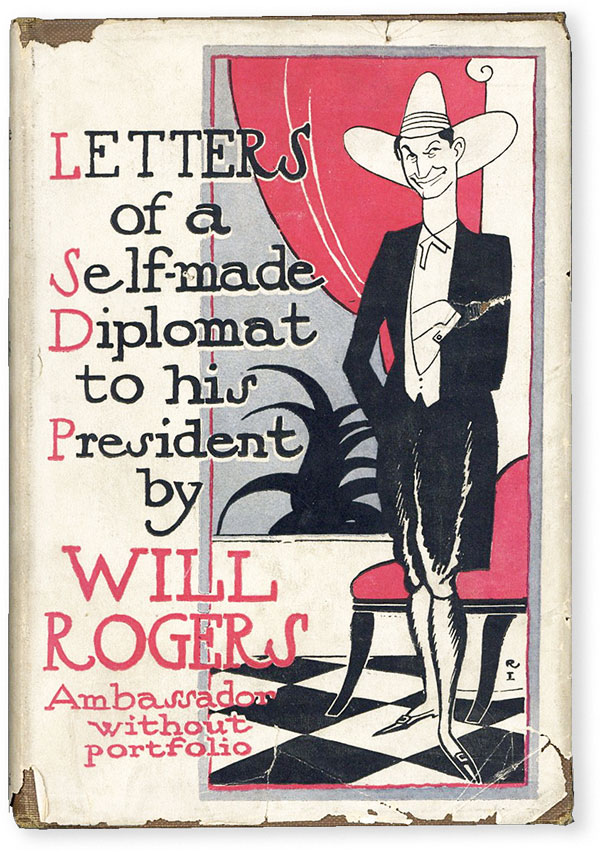 Letters of a Self-Made Diplomat to his President. Will ROGERS.