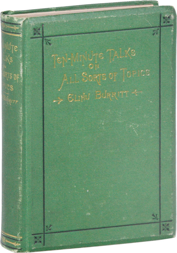 Ten-Minute Talks on All Sorts of Topics. With Autobiography of the Author. Elihu BURRITT.