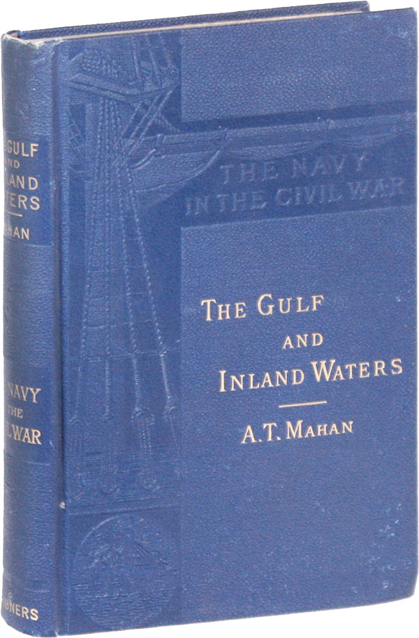 The Gulf and Inland Waters [Series Title: The Navy in the Civil War]. NAVAL HISTORY - CIVIL WAR, MAHAN, lfred, hayer.