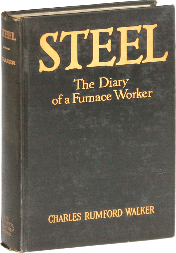Steel: the Diary of a Furnace Worker. Charles Rumford WALKER.