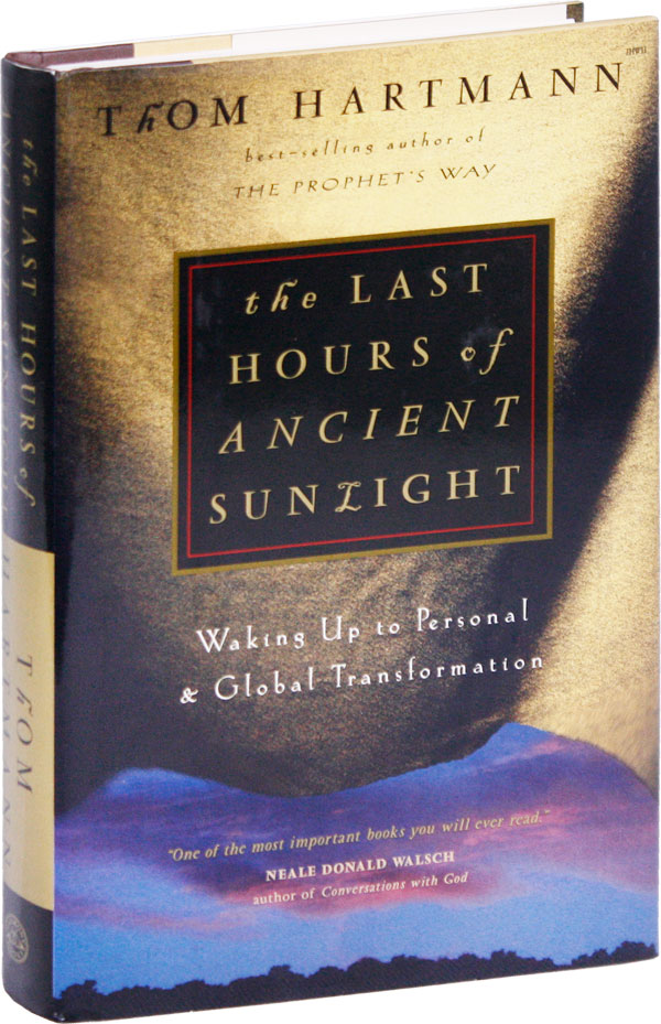 The Last Hours of Ancient Sunlight: Waking Up to Personal & Global Transformation [Inscribed and Signed]. Thom HARTMANN.
