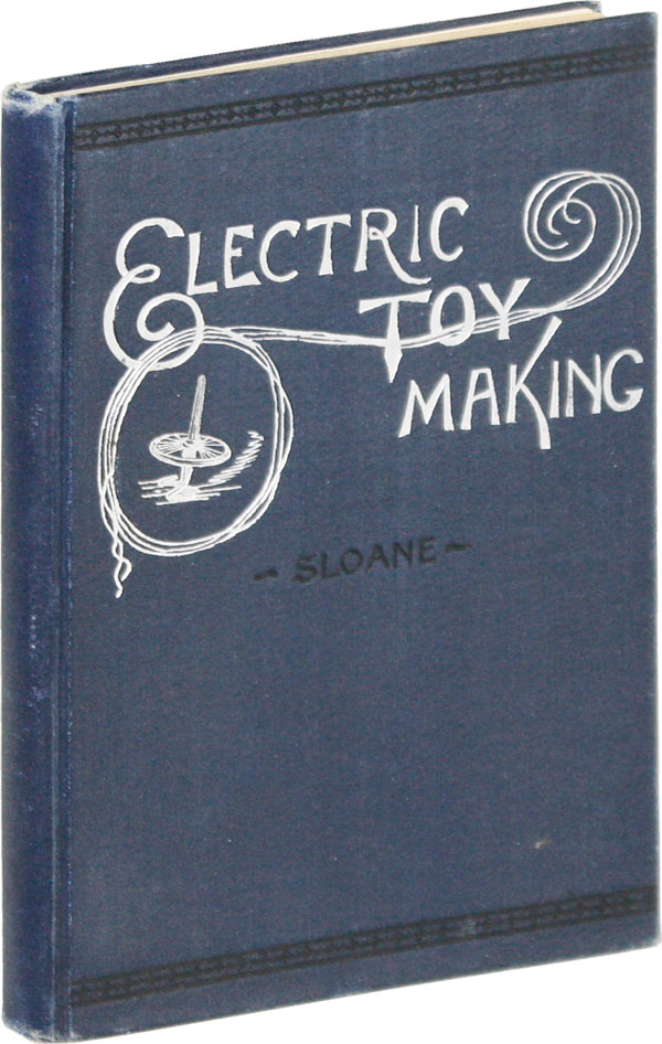 Electric Toy Making for Amateurs. Including Batteries, Magnets, Motors, Miscellaneous Toys and Dynamo Construction. T. O'Conor SLOANE.