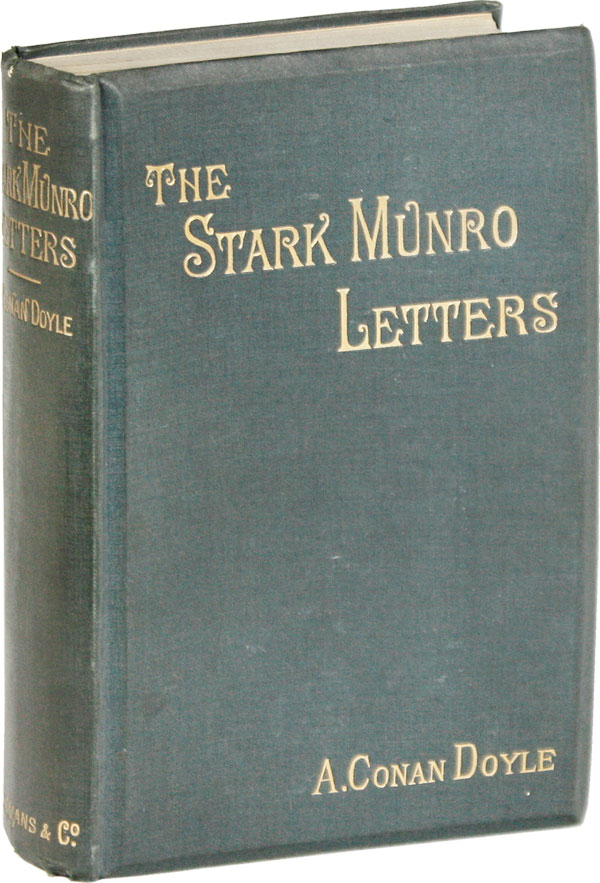 The Stark Munro Letters. Being a Series of Sixteen Letters Written by J. Stark Munro, M.B., to His Friend and Former Fellow-Student, Herbert Swanborough, of Lowell, Massachusetts, During the Years 1881-1884. Conan DOYLE, rthur.