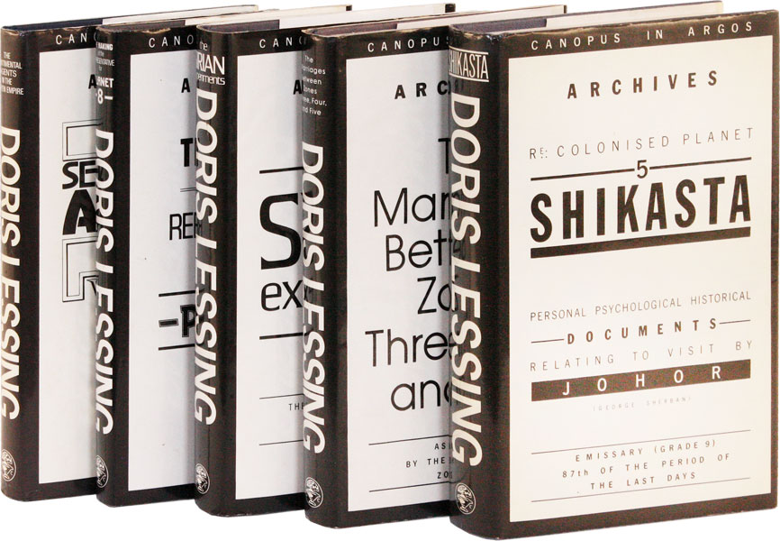 The Complete Canopus in Argos: Archives in five volumes Re: Colonised Planet 5, Shikasta; The Marriages Between Zones Three, Four, and Five; The Sirian Experiments; The Making of the Representative for Planet 8; and The Sentimental Agents in the Volyen Empire. Doris LESSING.