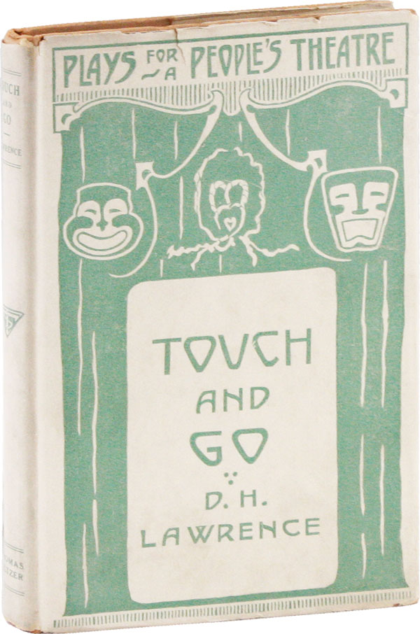 Touch and Go: A Play in Three Acts [ Plays for a People's Theater ll ]. D. H. LAWRENCE, David Herbert.