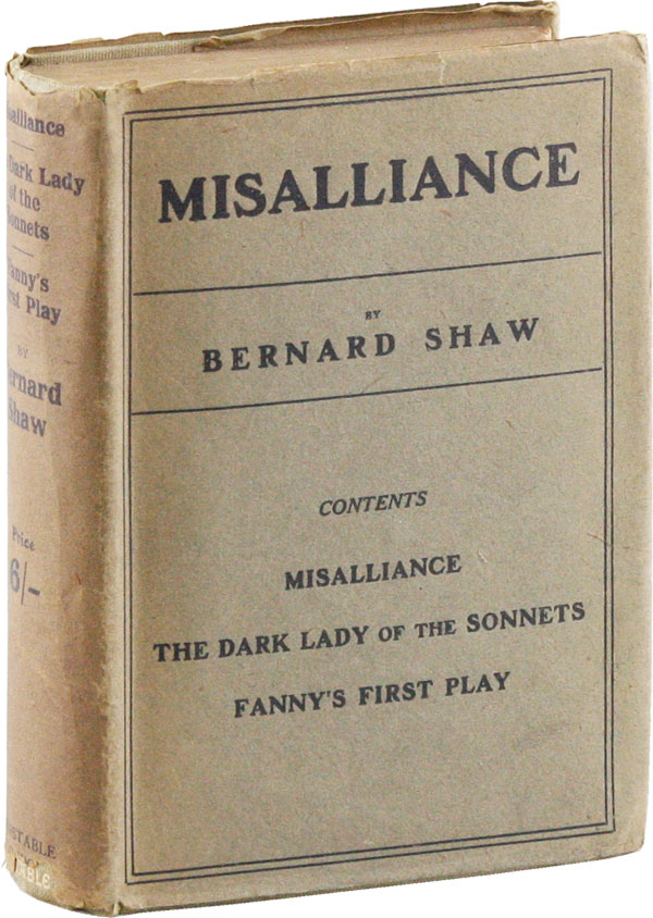 Misalliance, The Dark Lady of the Sonnets, and Fanny's First Play. With a Treatise on Parents and Children. Bernard SHAW, George.