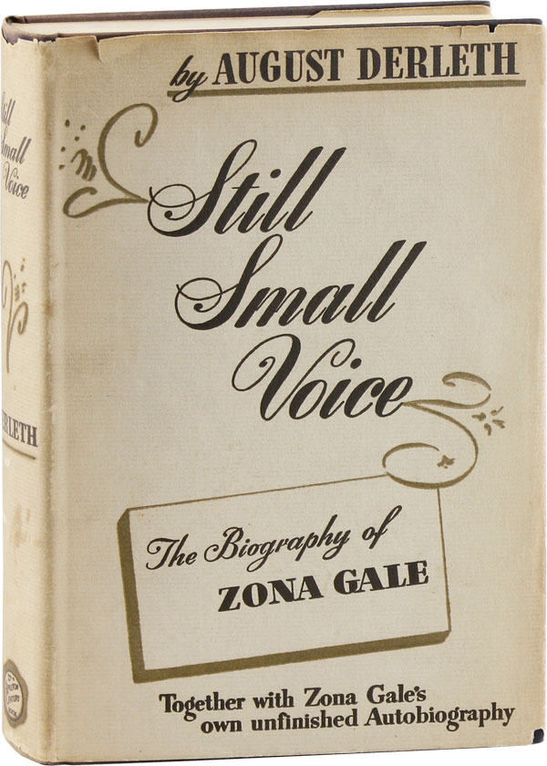 Still Small Voice, The Biography of Zona Gale. August DERLETH.