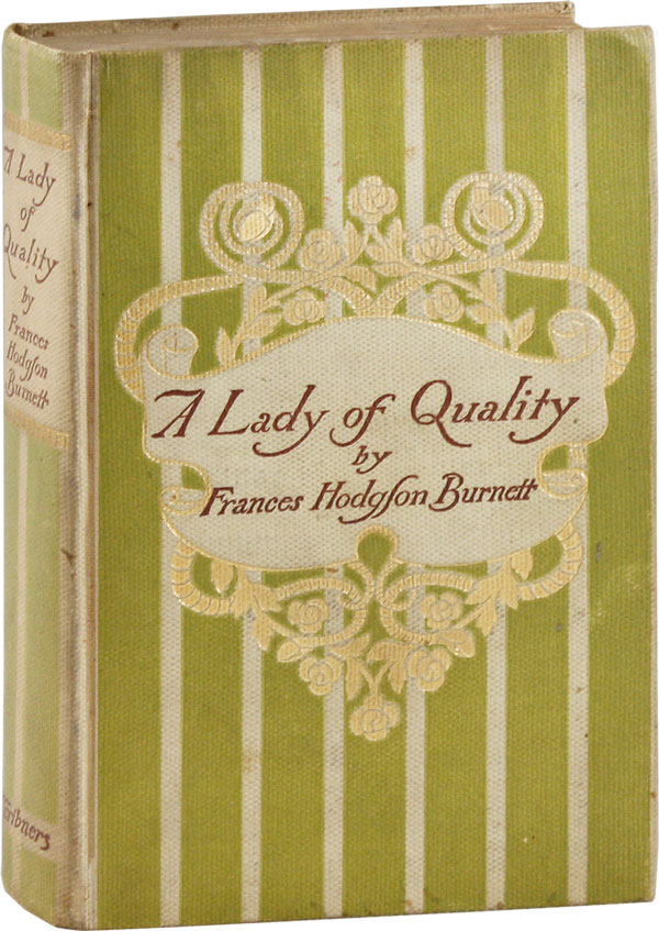 A Lady of Quality: Being A Most Curious, Hitherto Unknown History, As Related by Mr. Issac Bickerstaff [...]. Frances Hodgson BURNETT.