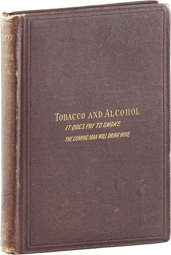 Tobacco and Alcohol: I. It Does Pay to Smoke. II. The Coming Man Will Drink Wine. John FISKE.