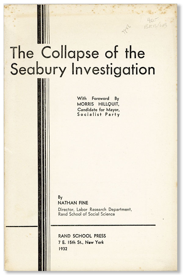 The Collapse of the Seabury Investigation. SOCIALIST PARTY OF AMERICA, Nathan FINE, introd Morris Hillquit, NEW YORK.