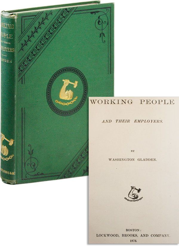 Working People and Their Employers. ORGANIZED LABOR, Washington GLADDEN, SOCIAL GOSPEL