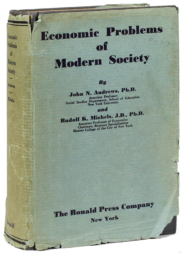 Economic Problems of Modern Society. ECONOMICS, GREAT DEPRESSION, John N. ANDREWS, Rudolf K. Michels.