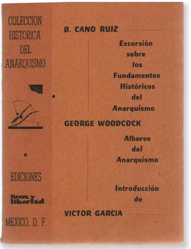 Excursión sobre los fundamentos históricos del anarquismo [by] B. Cano Ruiz [with] Albores del anarquismo [by] George Woodcock. ANARCHISM, with, Benjamin George Woodcock Cano Ruiz.
