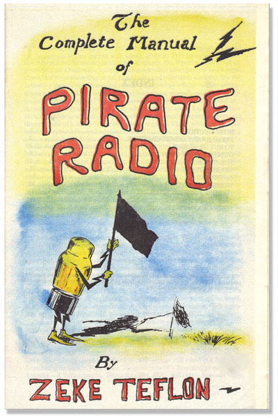 "The Complete Manual of Pirate Radio. ANARCHISM, COMMUNICATIONS, Zeke"" ""TEFLON, pseud Chaz Bufe."