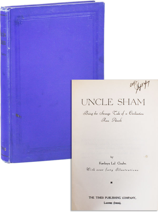 Uncle Sham: Being the Strange Tale of a Civilisation Run Amok. Kanhaya Lal GAUBA