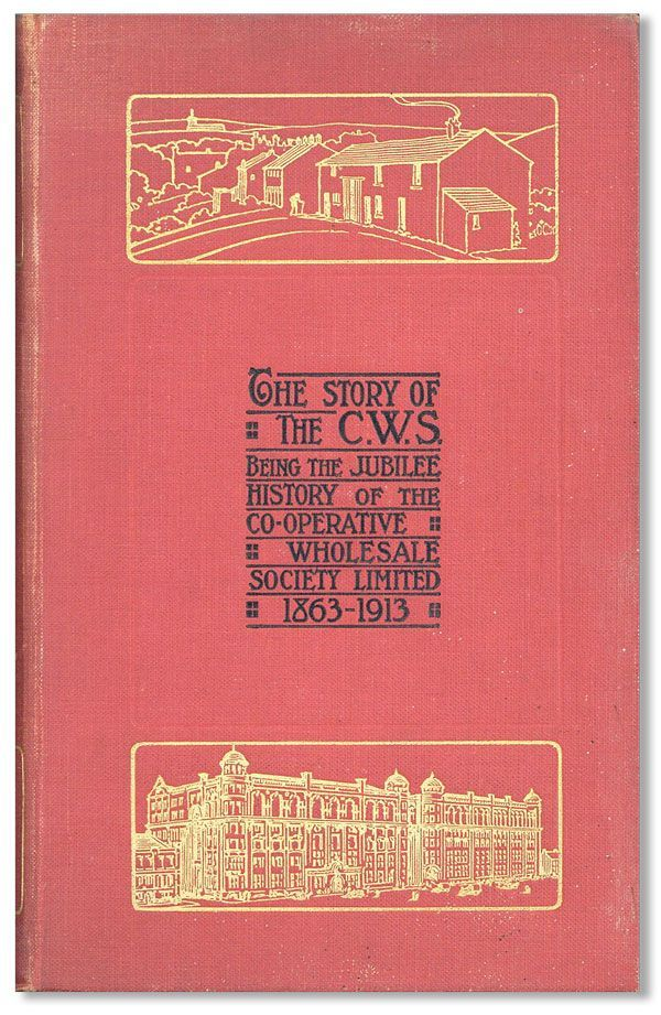 The Story of the C.W.S. The Jubilee History of the Co-Operative Wholesale Society Limited, 1863-1913. Percy Redfern.