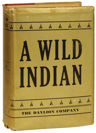 A Wild Indian. By the Author of Letters from a Hard-Boiled Teacher to His Half-Baked Son. SOCIAL...