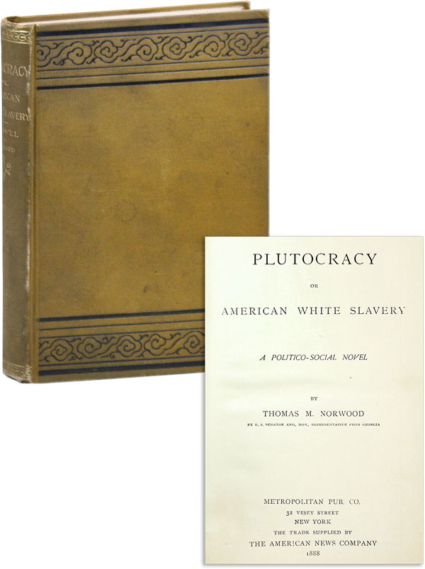 Plutocracy or, American White Slavery. A Politico-Social Novel. SOCIAL FICTION, WHITE SLAVERY, WALL STREET, Thomas M. NORWOOD.