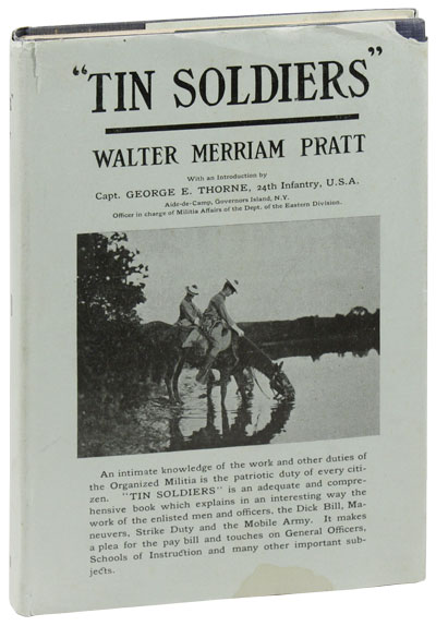 Tin Soldiers: The Organized Militia and What It Really Is. MILITIAS, UNION-BUSTING, Walter Merriam PRATT.
