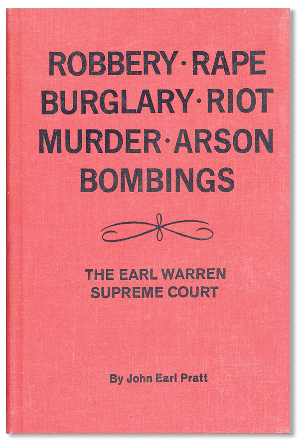 Robbery - Rape - Burglary - Riot - Murder - Arson - Bombings: The Earl Warren Supreme Court. John...