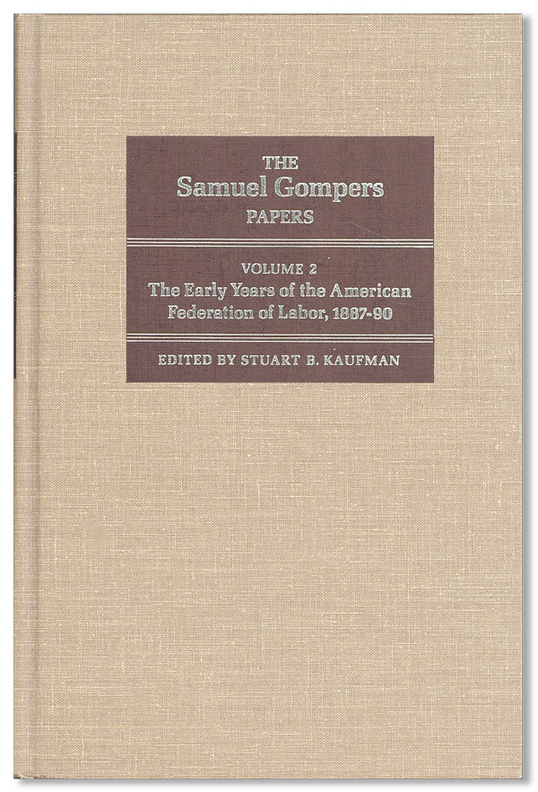 The Samuel Gompers Papers. Volume 2: The Early Years of the American Federation of Labor,...