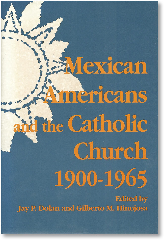 Mexican Americans and the Catholic Church 1900-1965. Mexican Americans, Jay P. DOLAN, Gilberto M. Hinojosa.