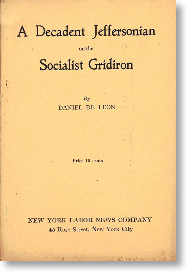 A Decadent Jeffersonian on the Socialist Gridiron. Daniel DE LEON
