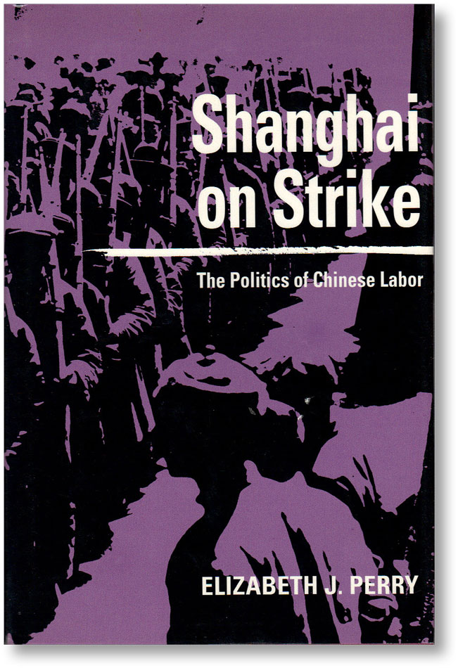 Shanghai on Strike: The Politics of Chinese Labor. CHINA, Elizabeth J. PERRY.