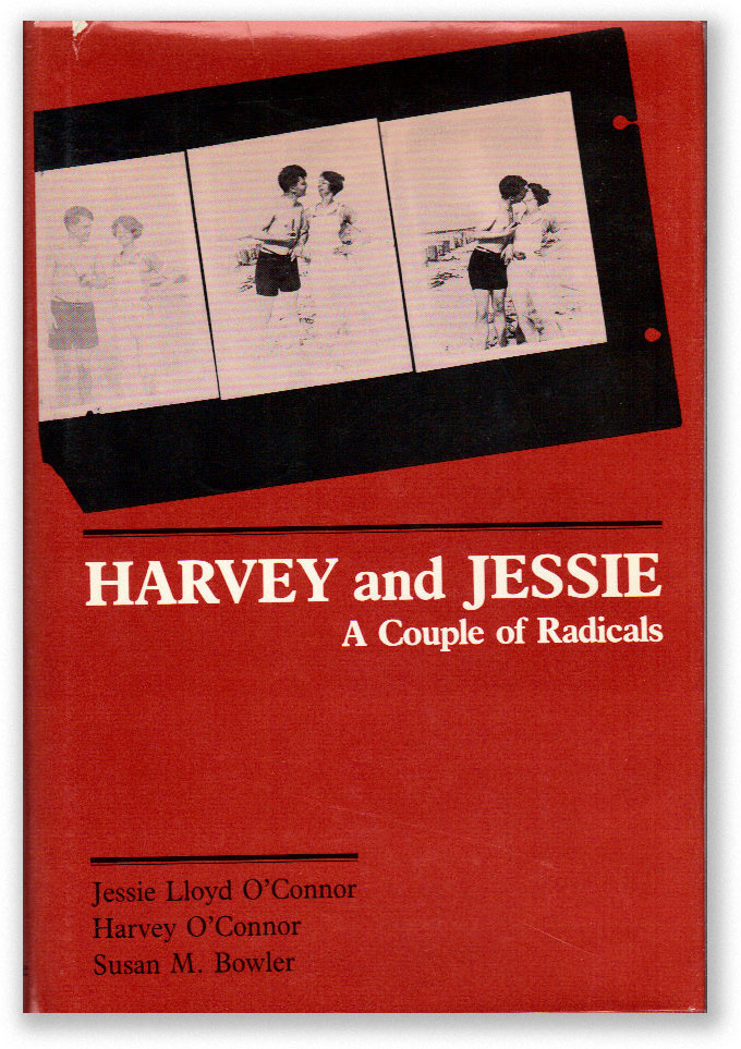 Harvey and Jessie: A Couple of Radicals. Jessie Lloyd O'CONNOR, Harvey, Susan M. Bowler