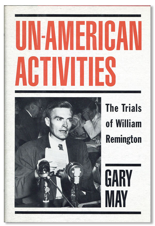 Un-American Activities: The Trials of William Remington. RED SCARE, Gary MAY