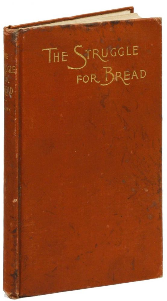The Struggle for Bread. A Discussion of the Wrongs and Rights of Capital and Labor. Third...