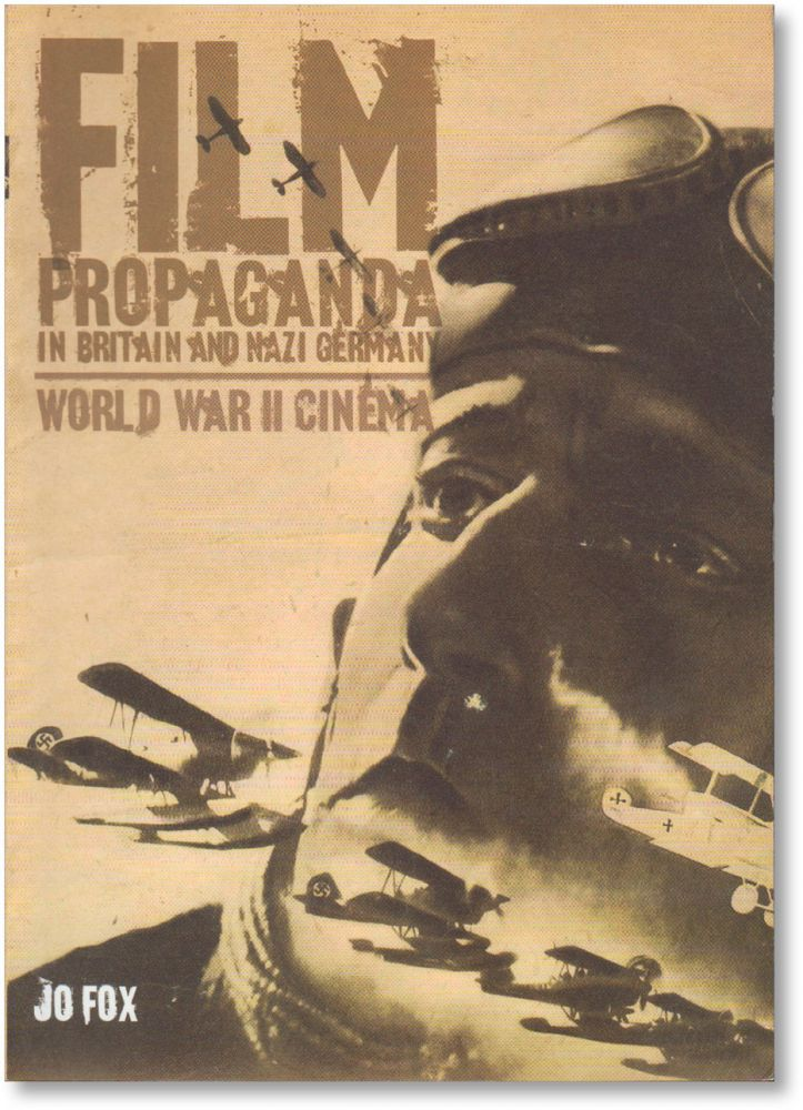 Film Propaganda in Britain and Nazi Germany: World War II Cinema. FILM HISTORY - WWII, Jo FOX