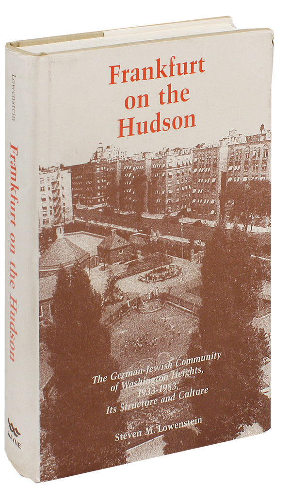 Frankfurt on the Hudson: The German-Jewish Community of Washington Heights, 1933-1983, Its...