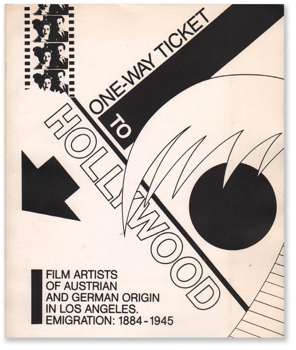 One-Way Ticket to Hollywood: Film Artists of Austrian and German Origin in Los Angeles....